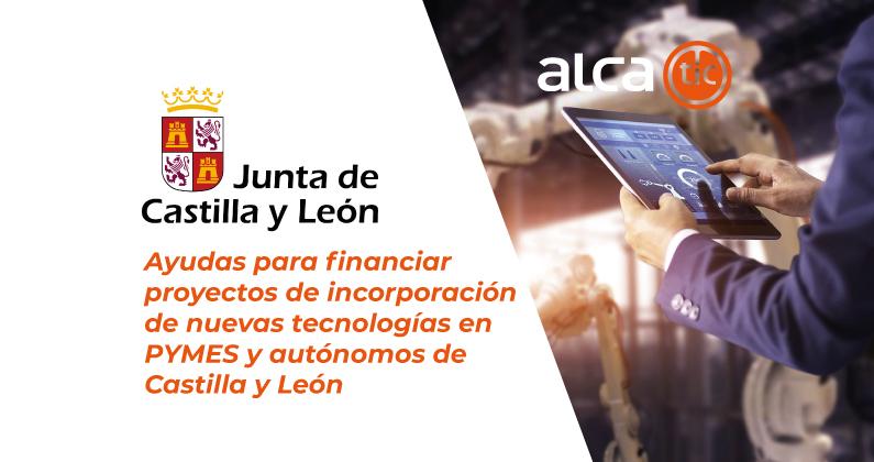 Subvenciones destinadas a financiar proyectos empresariales para favorecer la incorporación de las tecnologías de la información y comunicación en las PYMES en Castilla y León