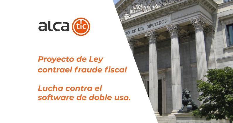 Lucha contra el software de doble uso. Proyecto de Ley contra el fraude fiscal