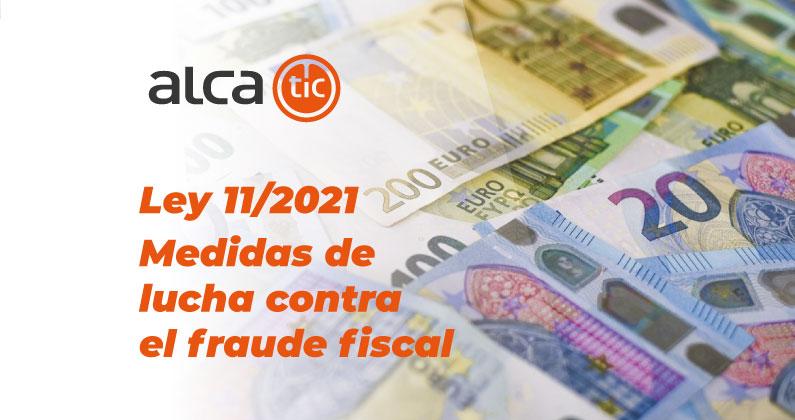Ley 11/2021, de medidas de lucha contra el fraude fiscal